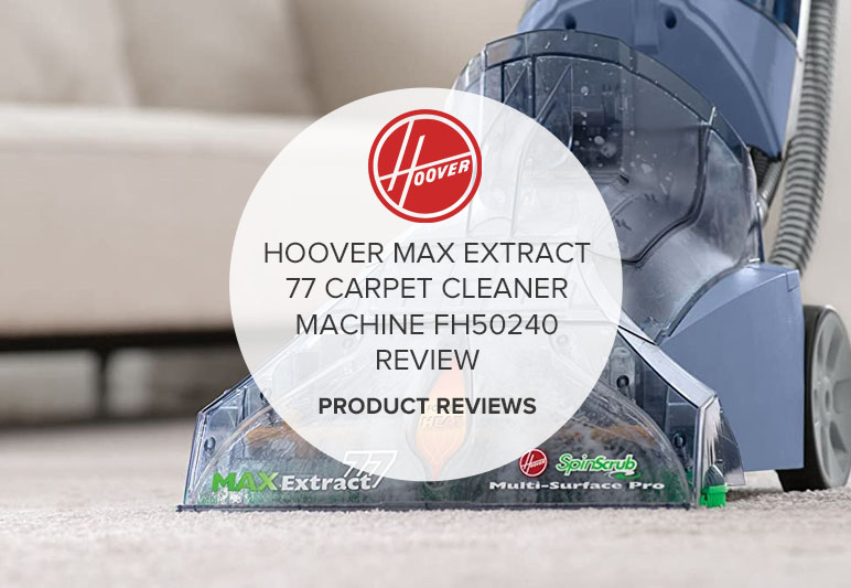 HOOVER MAX EXTRACT 77 CARPET CLEANER MACHINE FH50240 REVIEW