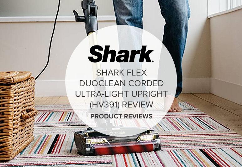 SHARK FLEX DUOCLEAN CORDED ULTRA-LIGHT UPRIGHT (HV391) REVIEW