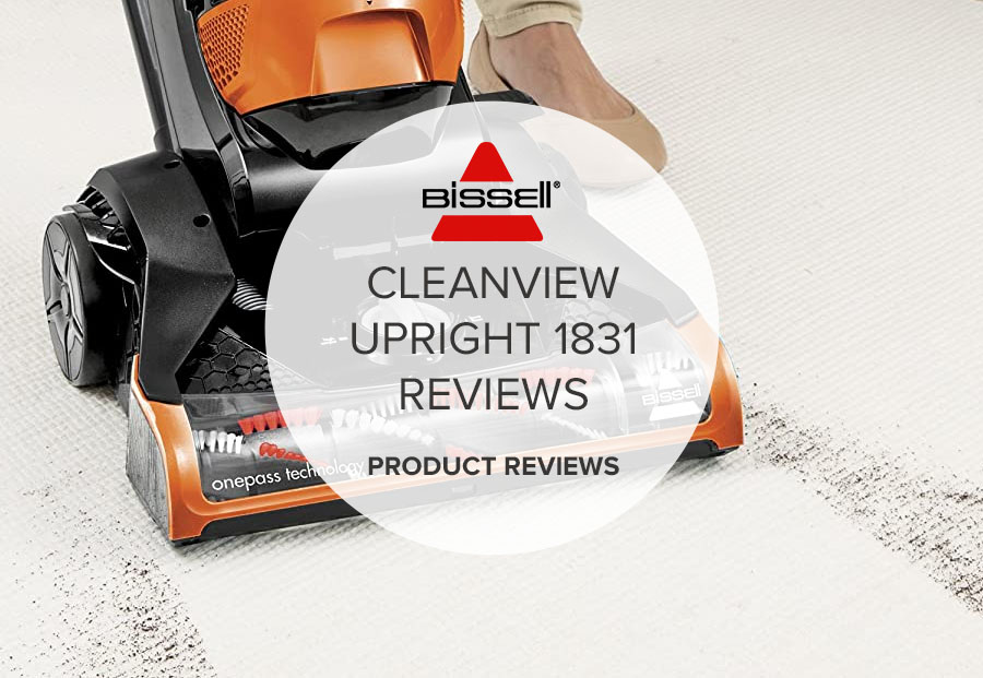 BISSELL CLEANVIEW UPRIGHT 1831 REVIEWS