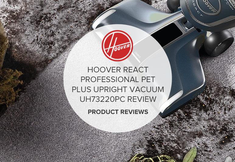 HOOVER REACT PROFESSIONAL PET PLUS BAGLESS UPRIGHT VACUUM UH73220PC REVIEW