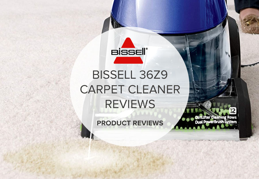 BISSELL 36Z9 CARPET CLEANER REVIEWS