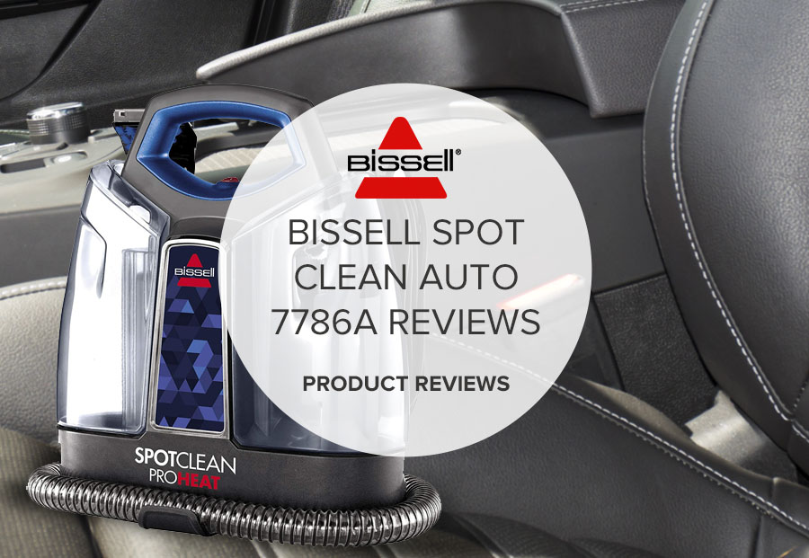 BISSELL SPOT CLEAN AUTO 7786A REVIEWS