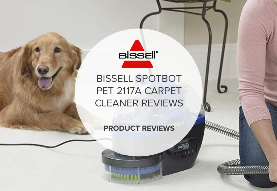 BISSELL SPOTBOT PET 2117A CARPET CLEANER REVIEWS