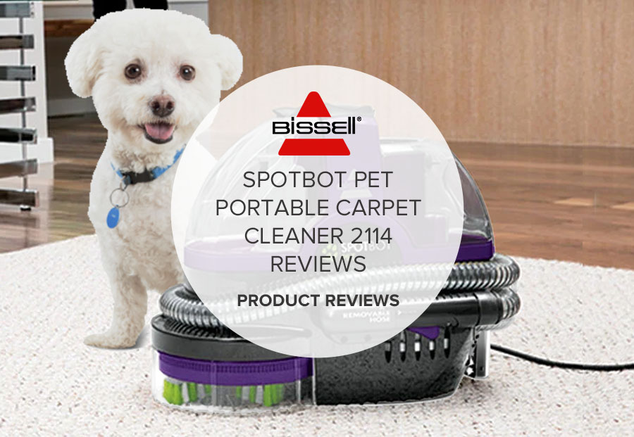BISSELL SPOTBOT PET PORTABLE CARPET CLEANER 2114 REVIEW