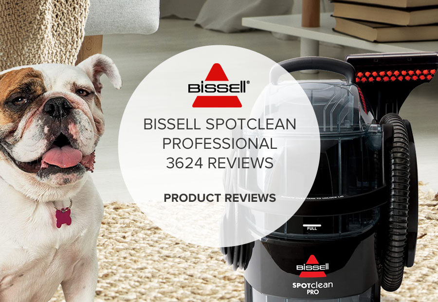BISSELL SPOTCLEAN PROFESSIONAL 3624 REVIEWS