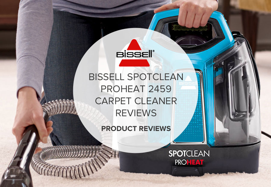 BISSELL SPOTCLEAN PROHEAT 2459 CARPET CLEANER REVIEWS