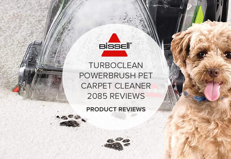 BISSELL TURBOCLEAN POWERBRUSH PET CARPET CLEANER 2085 REVIEWS