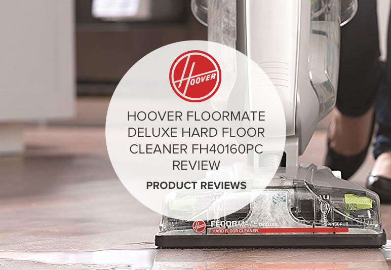 HOOVER FLOORMATE DELUXE HARD FLOOR CLEANER FH40160PC REVIEW
