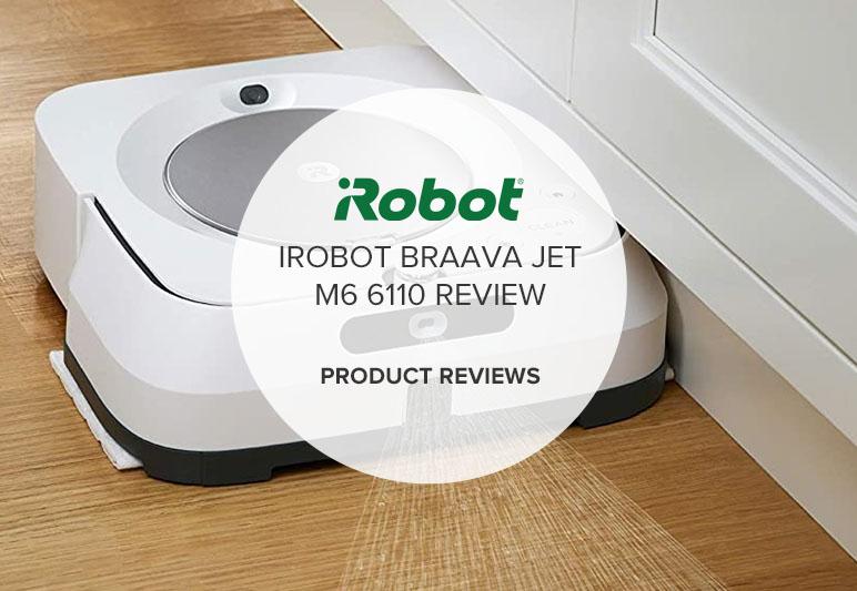 IROBOT BRAAVA JET M6 6110 REVIEW