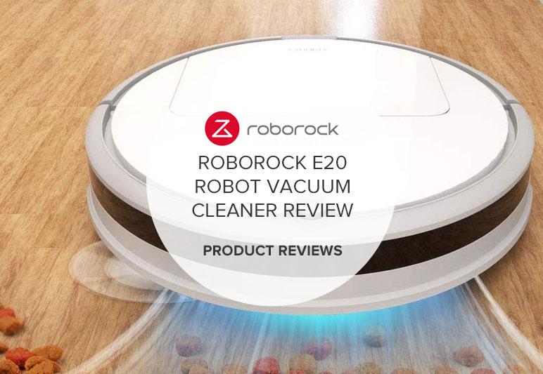 ROBOROCK E20 ROBOT VACUUM CLEANER REVIEW