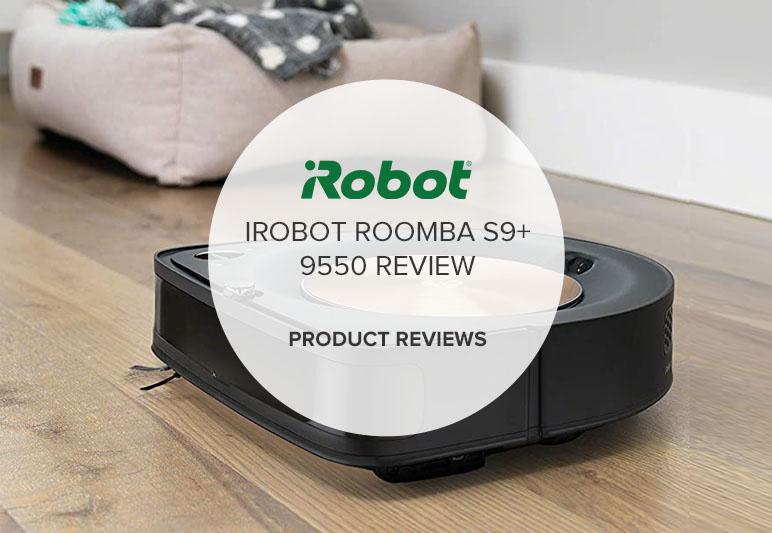 IROBOT ROOMBA S9+ 9550 REVIEW